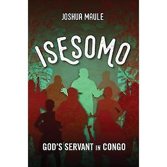 Isesomo Gods Servant in Congo by Maule & Joshua