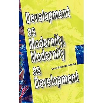 Development as Modernity Modernity as Development by Lushaba & Lwazi Siyabonga