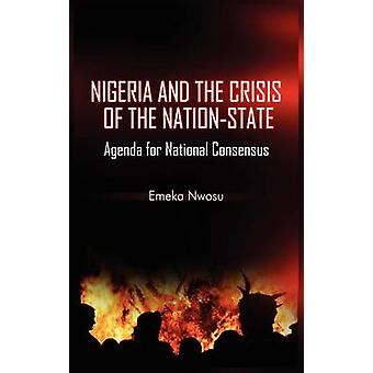 Nigeria and the Crisis of the NationState Agenda for National Consensus HB by Nwosu & Emeka