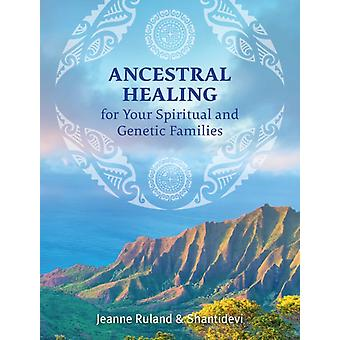 Ancestral Healing for Your Spiritual and Genetic Families by Jeanne Ruland