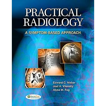 Practical Radiology - A Symptom-based Approach by Edward C. Weber - Jo