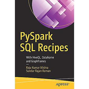PySpark SQL Recipes - With HiveQL - Dataframe and Graphframes by Raju