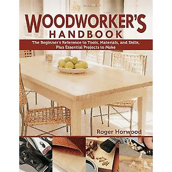 Woodworker's Handbook - The Beginner's Reference to Tools - Materials
