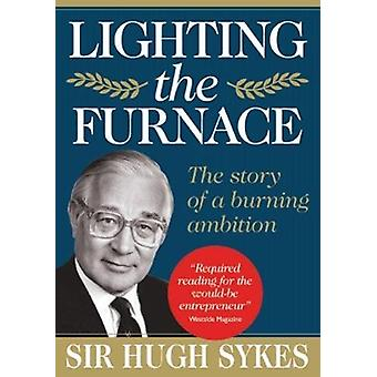 Lighting the Furnace - The Story of a Burning Ambition by Deborah Crew
