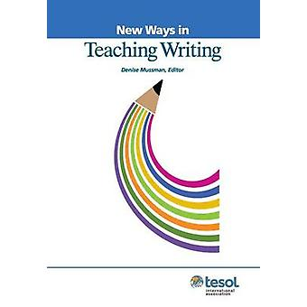 New Ways in Teaching Writing (Revised Edition) by Denise C. Mussman -
