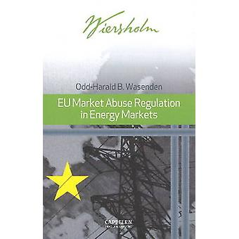 EU Market Abuse Regulation in Energy Markets by Odd-Harald B. Wasende