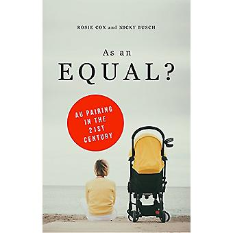 As an Equal? - Au Pairing in the 21st Century by Rosie Cox - 978178360