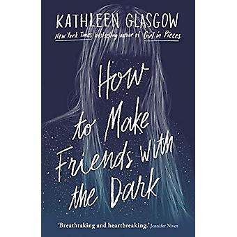 How to Make Friends with the Dark - 'Breathtaking and heartbreaking -