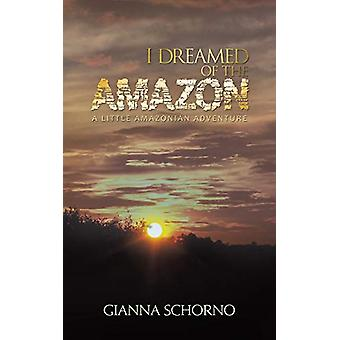 I Dreamed of the Amazon - A Little Amazonian Adventure by Gianna Schor