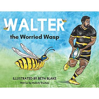 Walter the Worried Wasp by Melody Starkey