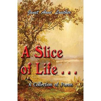A Slice of Life . . . - A Collection of Poems by Janet Anne Lowther -