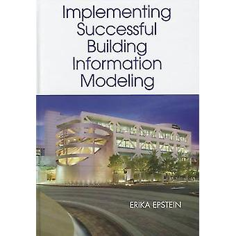 Building Information Modeling A Guide to Implementation by Erika Epstein