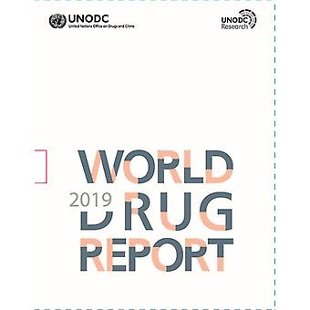 World drug report 2019 by United Nations Office on Drugs and Crime
