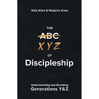 The XYZ of Discipleship: Understanding and Reaching Generations Y & Z