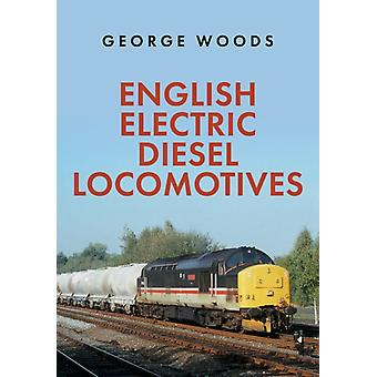 English Electric Diesel Locomotives by Woods & George