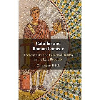 Catullus and Roman Comedy by Polt & Christopher B. Boston College & Massachusetts