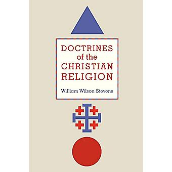 Doctrines of the Christian Religion by William Wilson Stevens - 97808
