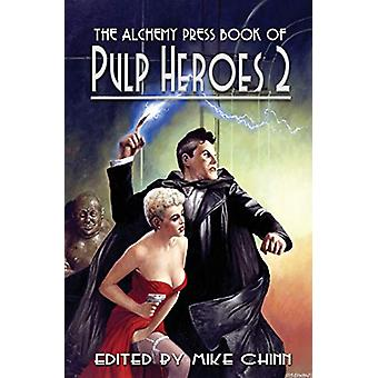 The Alchemy Press Book of Pulp Heroes 2 by Mike Chinn - 9780957348943