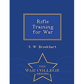 Rifle Training for War - War College Series by S W Brookhart - 978129