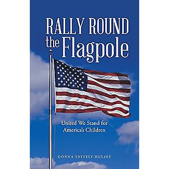 Rally Round the Flagpole - United We Stand for America'S Children by D