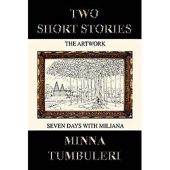 Two Short Stories - The Artwork and Seven Days with Miljana by Minna T