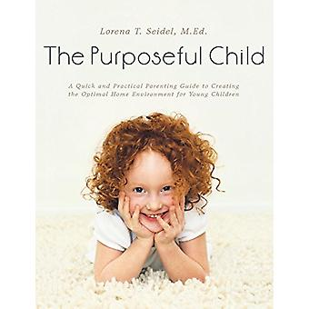 The Purposeful Child - A Quick and Practical Parenting Guide to Creati