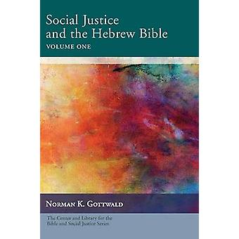 Social Justice and the Hebrew Bible Volume One by Norman K Gottwald -