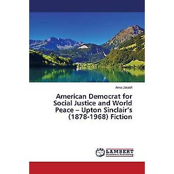 American Democrat for Social Justice and World Peace - Upton Sinclair