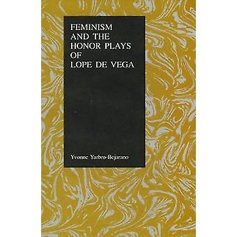 Feminism and the Honor Plays of Lope De Vega by Yvonne Yarbro Bejarano