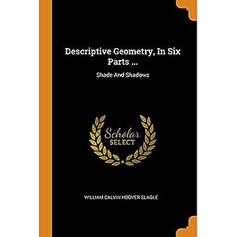 Descriptive Geometry, in Six Parts ...: Shade and Shadows