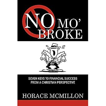 No Mo' Broke: Seven Keys to Financial Success from a Christian Perspective