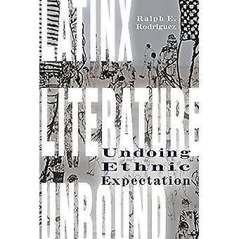 Latinx Literature Unbound - Undoing Ethnic Expectation by Ralph E. Rod
