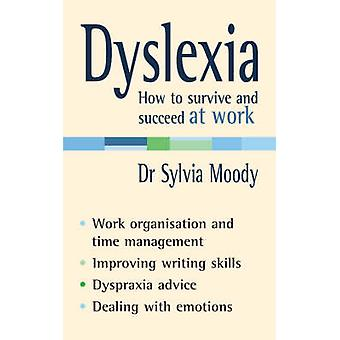 Dyslexia - How to Survive and Succeed at Work by Sylvia Moody - 978009