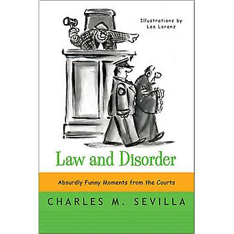 Law and Disorder - Absurdly Funny Moments from the Courts by Charles M