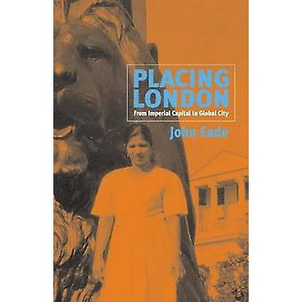 Placing London - From Imperial Capital to Global City by John Eade - 9