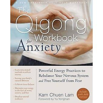 The Qigong Workbook for Anxiety - Powerful Energy Practices to Rebalan