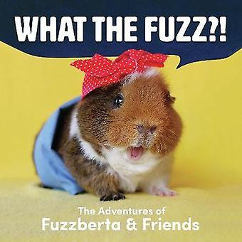 Was der Flaum?! -Die Abenteuer von Fuzzberta und Freunde von Monica Wu