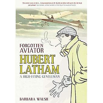 Dimenticati dell'aviatore Hubert Latham: Un Gentlemen ad alta quota: un Gentlemen di volare