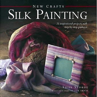 Nya hantverk: Silk målning: 25 inspirerande projekt med stegvisa vägledning
