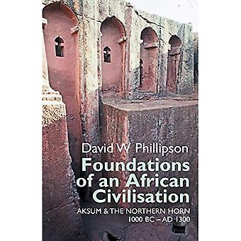 Foundations of an African Civilisation: Aksum and the northern Horn, 1000 BC - AD 1300 (Eastern Africa Series)