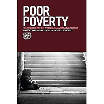 Poor Poverty: The Impoverishment of Analysis, Measurement and Policies (The United Nations Series on Development)