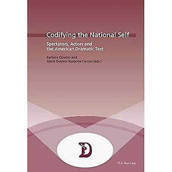 Codifying the National Self: Spectators, Actors and the American Dramatic Text (Dramaturgies Textes, Cultures...