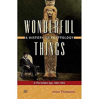 Choses merveilleuses [Volume 2]: Une histoire de l'égyptologie: 2: l'âge d'or: 1881-1914