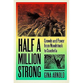 Half a Million Strong: Crowds and Power from Woodstock to Coachella (New� American Canon)