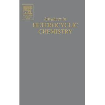 Advances in Heterocyclic Chemistry by Katritzky & Alan R.
