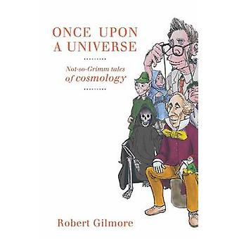 Once Upon a Universe  NotsoGrimm tales of cosmology by Gilmore & Robert