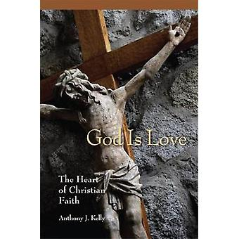 God Is Love The Heart of Christian Faith by Kelly & Anthony J