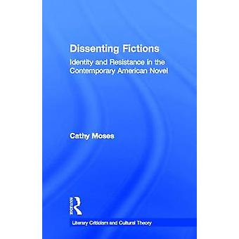 Dissenting Fictions  Identity and Resistance in the Contemporary American Novel by Moses & Cathy