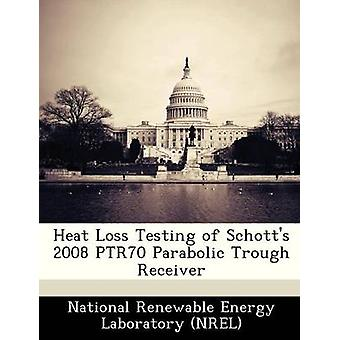 Heat Loss Testing of Schotts 2008 PTR70 Parabolic Trough Receiver by National Renewable Energy Laboratory NR