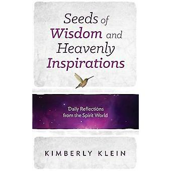 Seeds of Wisdom and Heavenly Inspirations by Klein & Kimberly